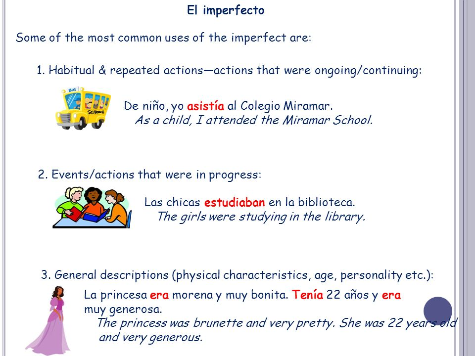 El imperfecto Some of the most common uses of the imperfect are: 1. Habitual & repeated actions—actions that were ongoing/continuing: