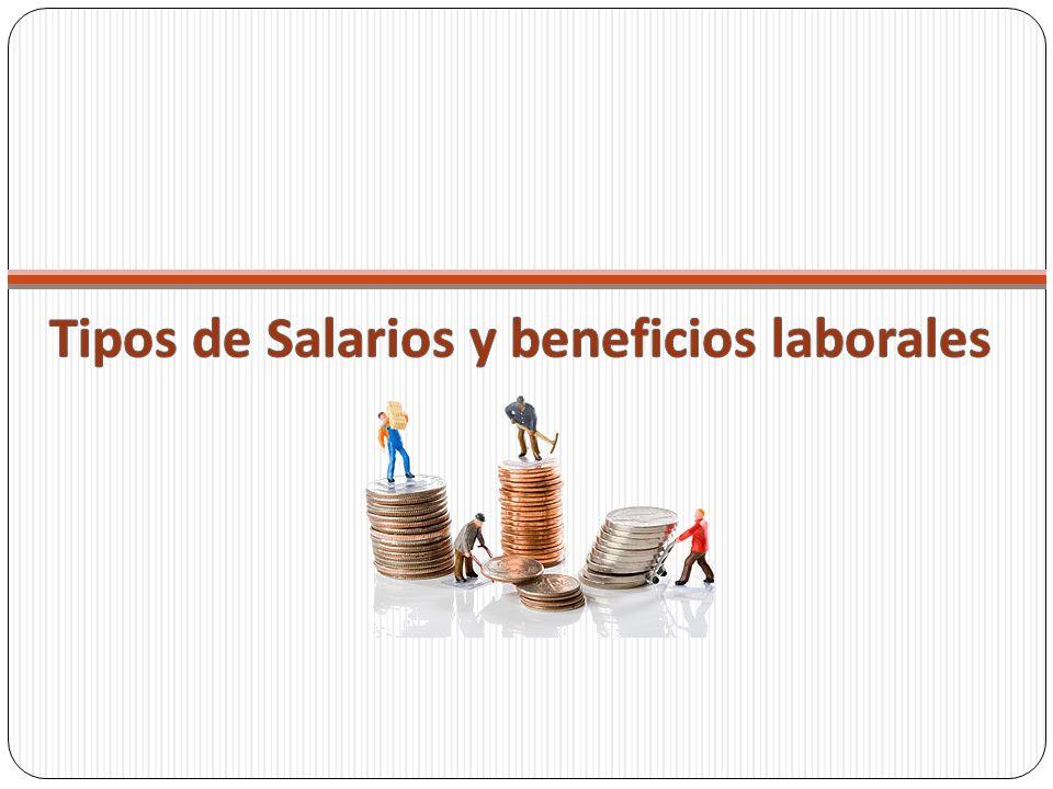 Tipos de Salarios y beneficios laborales