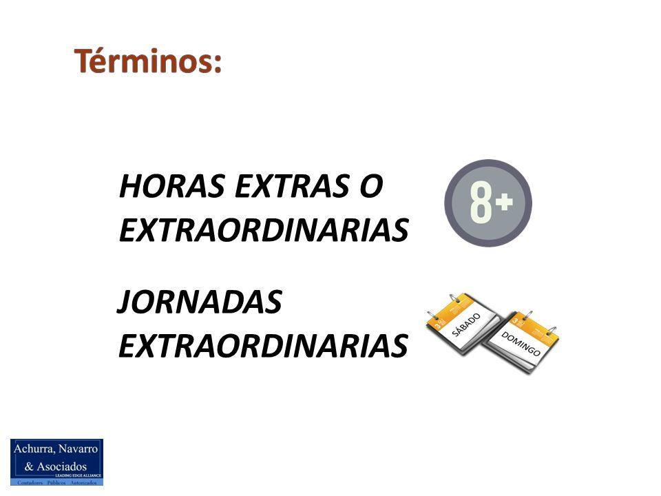 Términos: HORAS EXTRAS O EXTRAORDINARIAS JORNADAS EXTRAORDINARIAS