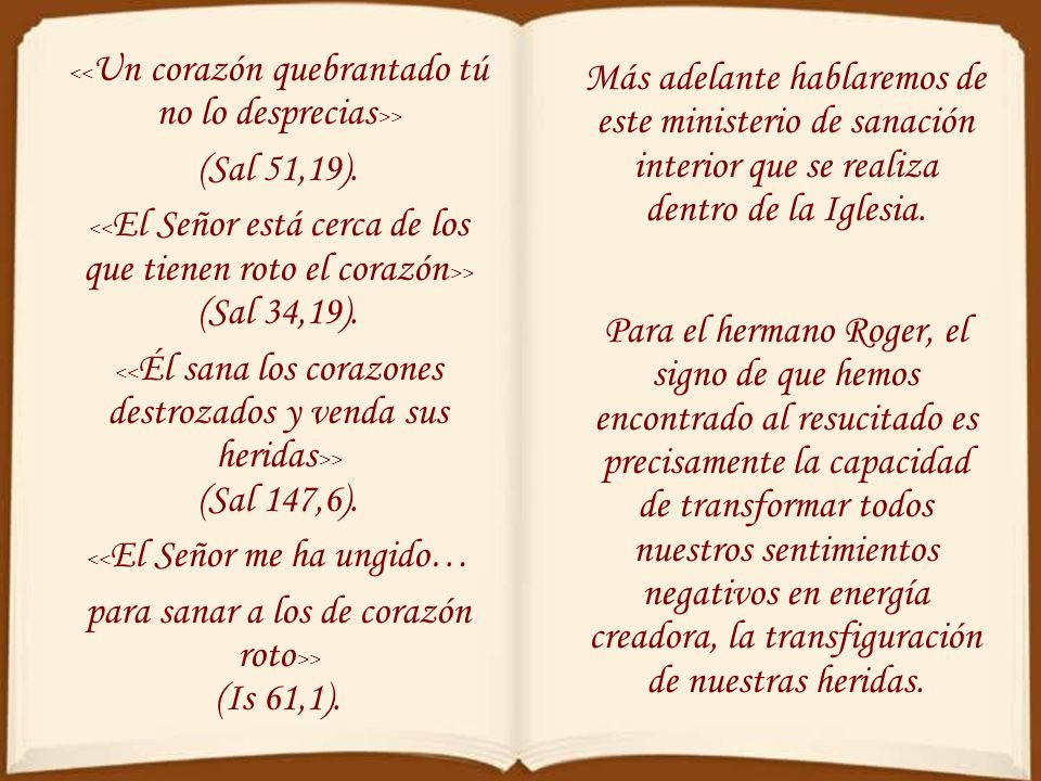 para sanar a los de corazón roto>> (Is 61,1).