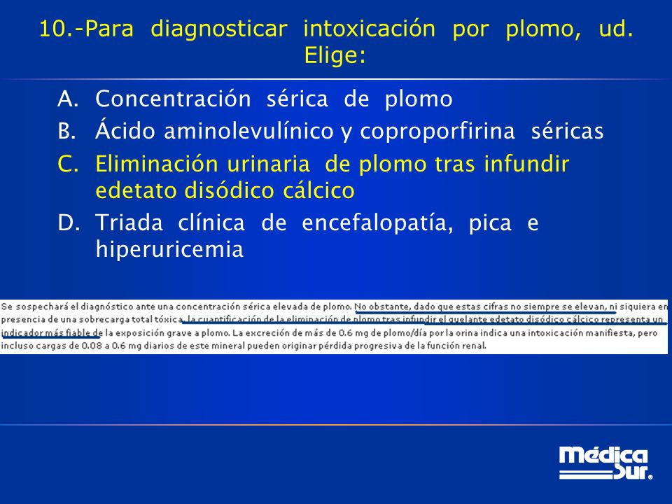 10.-Para diagnosticar intoxicación por plomo, ud. Elige: