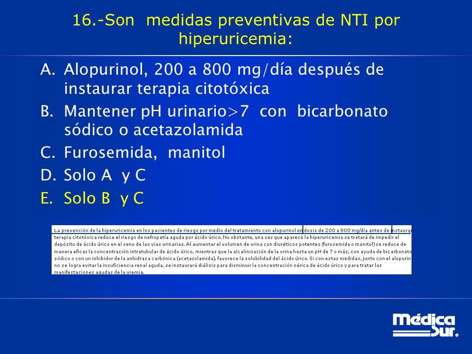 16.-Son medidas preventivas de NTI por hiperuricemia: