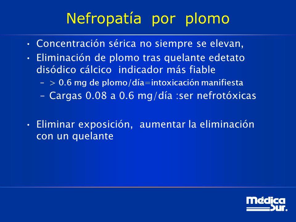 Nefropatía por plomo Concentración sérica no siempre se elevan,