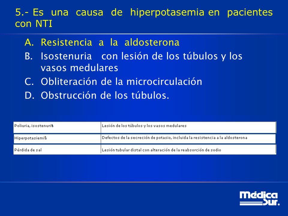 5.- Es una causa de hiperpotasemia en pacientes con NTI