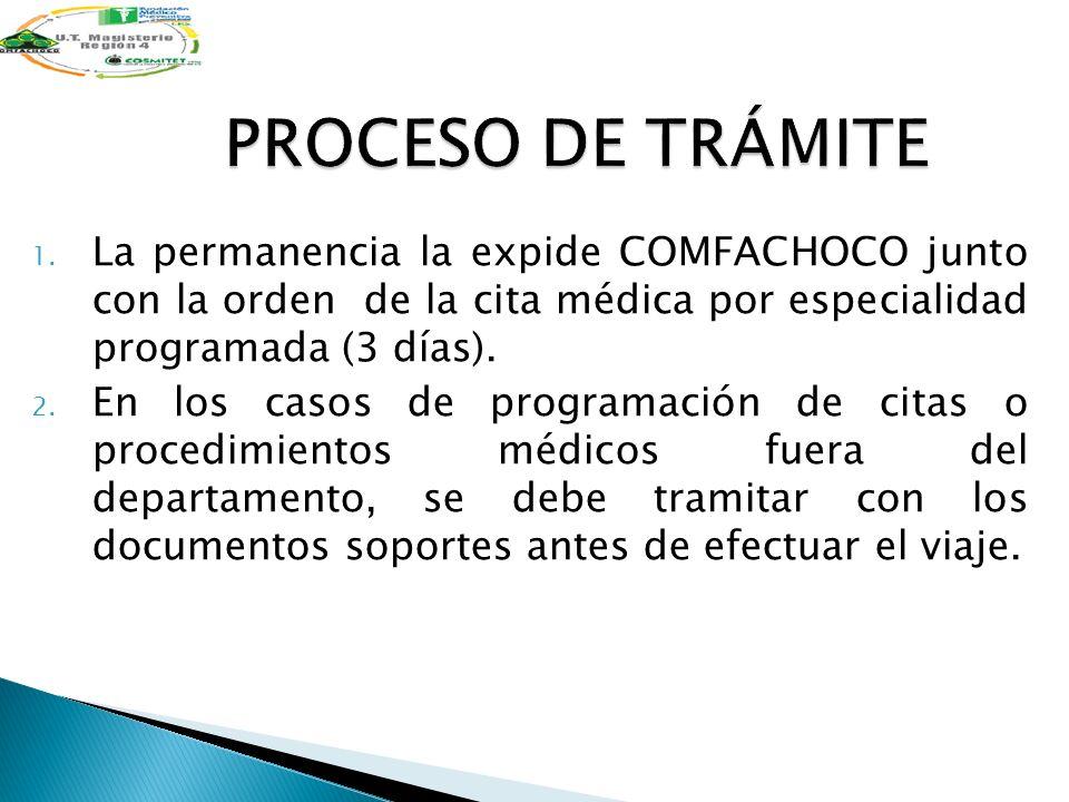 PROCESO DE TRÁMITE La permanencia la expide COMFACHOCO junto con la orden de la cita médica por especialidad programada (3 días).