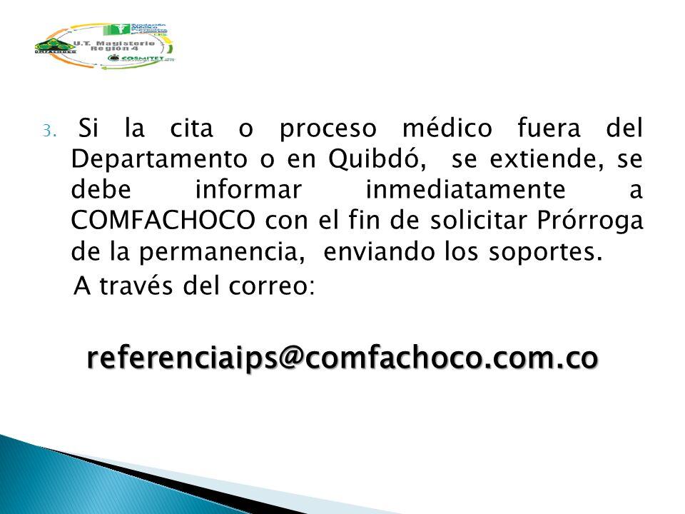 Si la cita o proceso médico fuera del Departamento o en Quibdó, se extiende, se debe informar inmediatamente a COMFACHOCO con el fin de solicitar Prórroga de la permanencia, enviando los soportes.