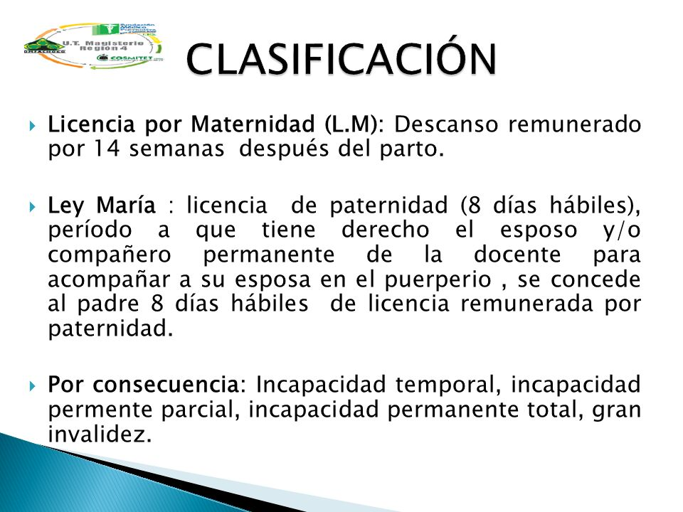 CLASIFICACIÓN Licencia por Maternidad (L.M): Descanso remunerado por 14 semanas después del parto.