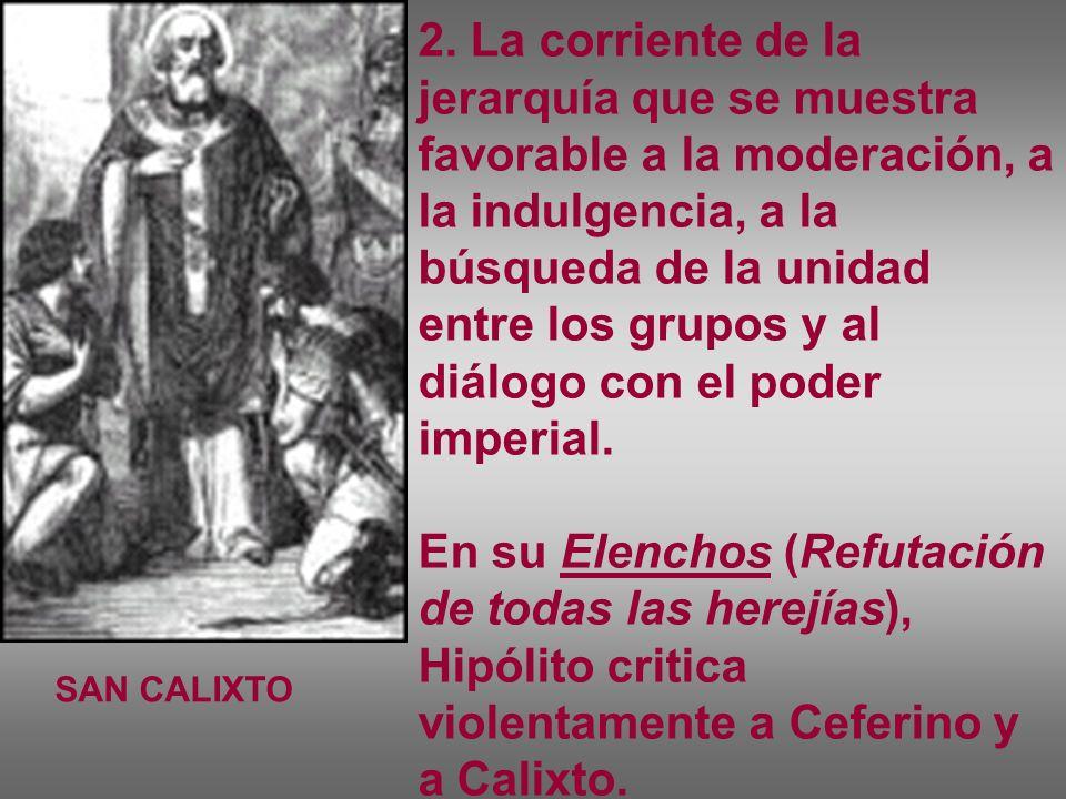 2. La corriente de la jerarquía que se muestra favorable a la moderación, a la indulgencia, a la búsqueda de la unidad entre los grupos y al diálogo con el poder imperial.