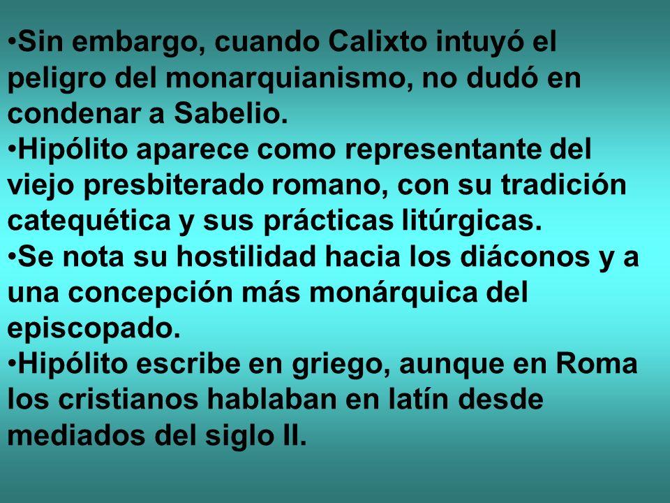 Sin embargo, cuando Calixto intuyó el peligro del monarquianismo, no dudó en condenar a Sabelio.