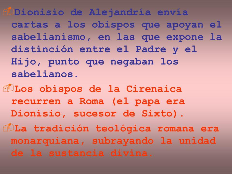 Dionisio de Alejandría envía cartas a los obispos que apoyan el sabelianismo, en las que expone la distinción entre el Padre y el Hijo, punto que negaban los sabelianos.
