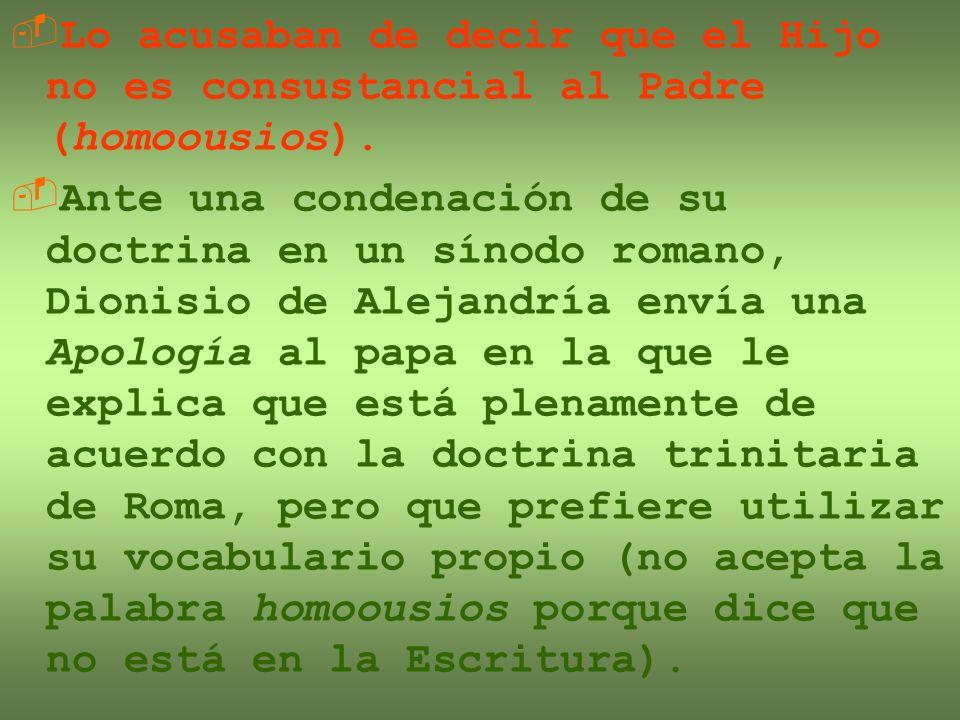 Lo acusaban de decir que el Hijo no es consustancial al Padre (homoousios).