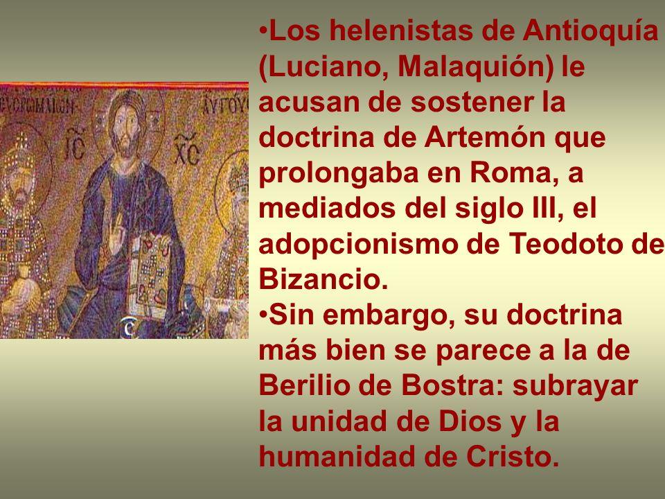 Los helenistas de Antioquía (Luciano, Malaquión) le acusan de sostener la doctrina de Artemón que prolongaba en Roma, a mediados del siglo III, el adopcionismo de Teodoto de Bizancio.