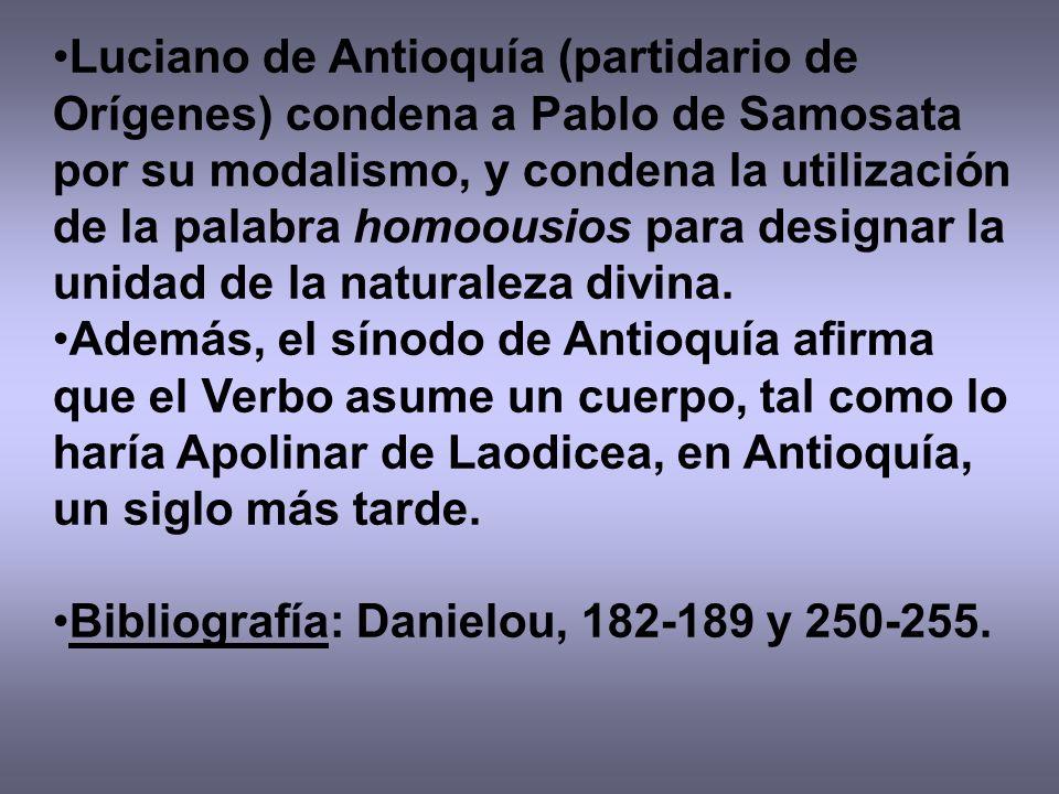 Luciano de Antioquía (partidario de Orígenes) condena a Pablo de Samosata por su modalismo, y condena la utilización de la palabra homoousios para designar la unidad de la naturaleza divina.
