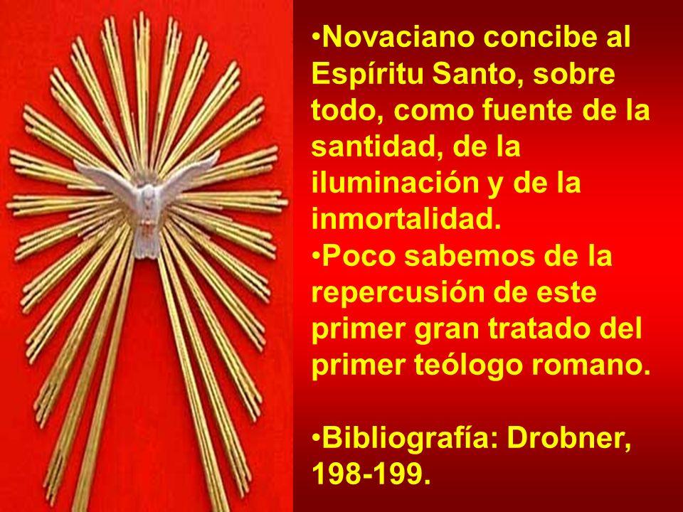 Novaciano concibe al Espíritu Santo, sobre todo, como fuente de la santidad, de la iluminación y de la inmortalidad.