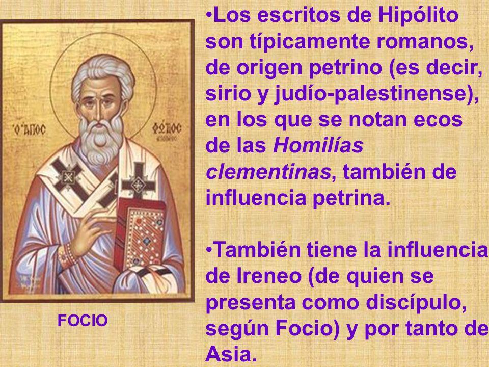Los escritos de Hipólito son típicamente romanos, de origen petrino (es decir, sirio y judío-palestinense), en los que se notan ecos de las Homilías clementinas, también de influencia petrina.