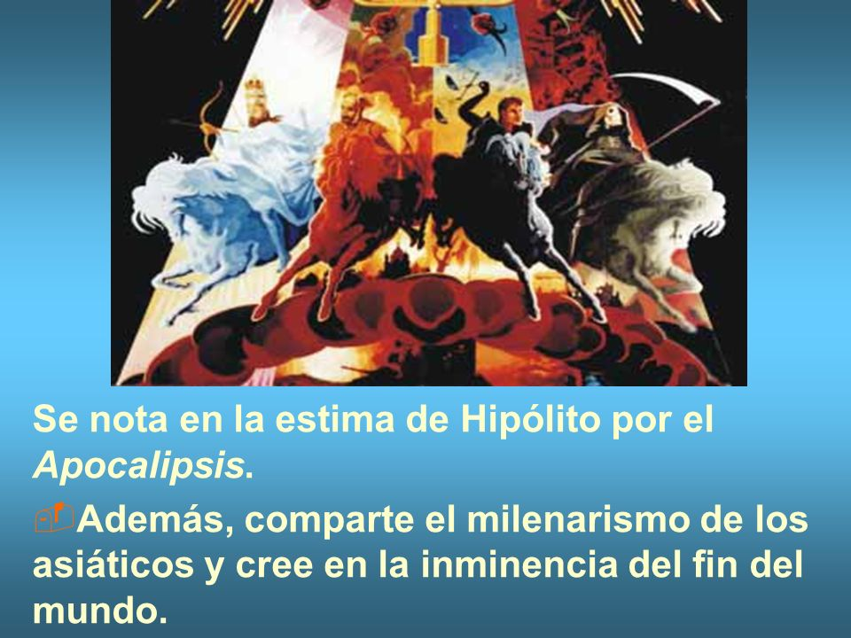 Se nota en la estima de Hipólito por el Apocalipsis.