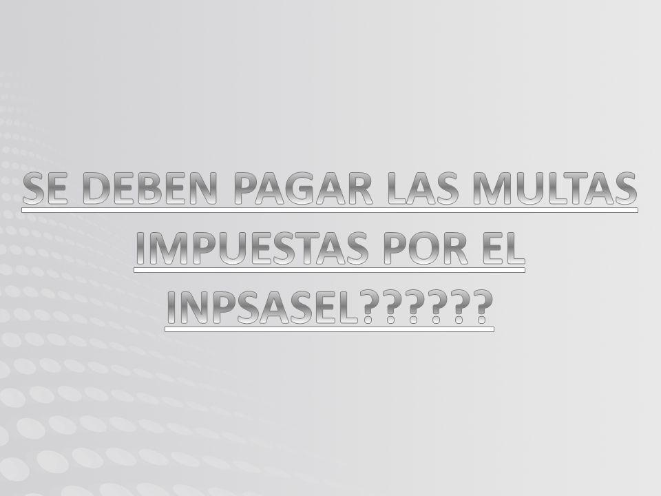 SE DEBEN PAGAR LAS MULTAS IMPUESTAS POR EL INPSASEL