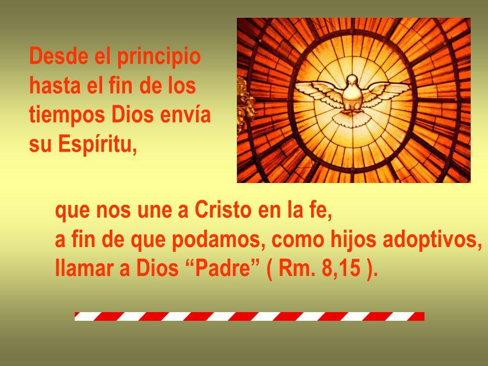 Desde el principio hasta el fin de los. tiempos Dios envía. su Espíritu, que nos une a Cristo en la fe,
