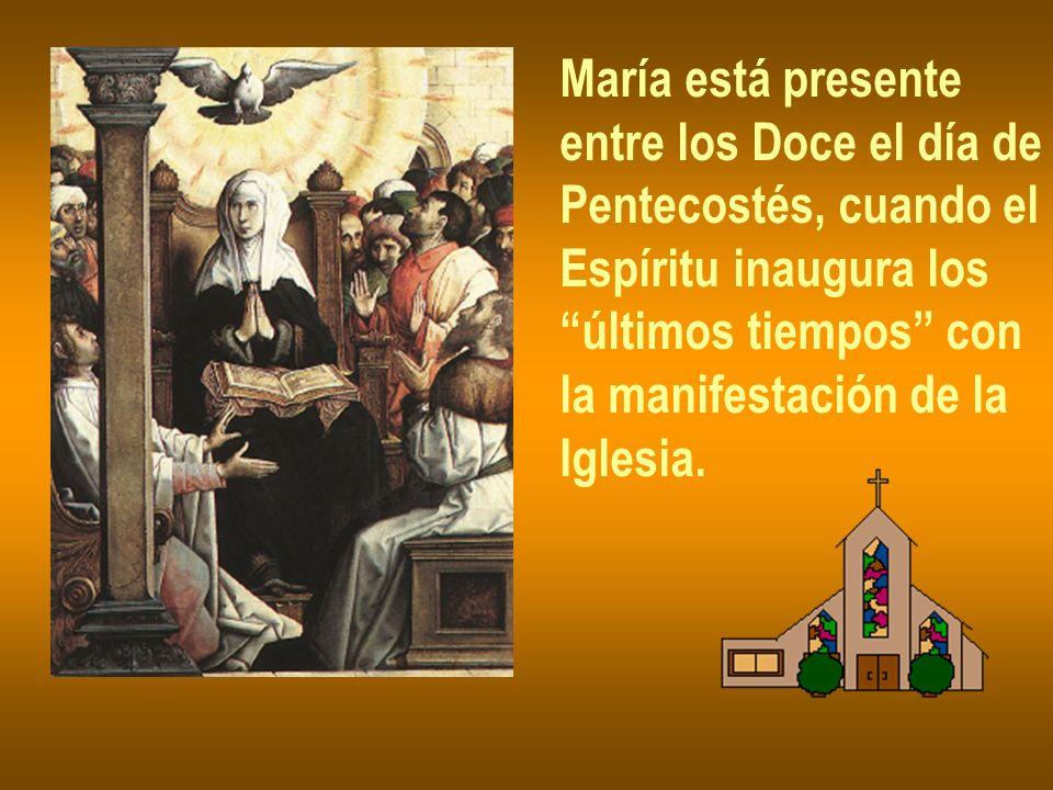 María está presente entre los Doce el día de. Pentecostés, cuando el. Espíritu inaugura los. últimos tiempos con.