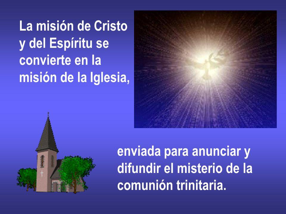 La misión de Cristo y del Espíritu se. convierte en la. misión de la Iglesia, enviada para anunciar y.