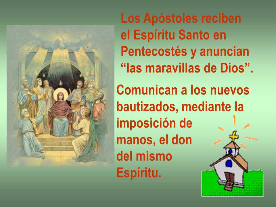 Los Apóstoles reciben el Espíritu Santo en. Pentecostés y anuncian. las maravillas de Dios . Comunican a los nuevos.
