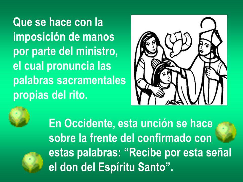 Que se hace con la imposición de manos. por parte del ministro, el cual pronuncia las. palabras sacramentales.