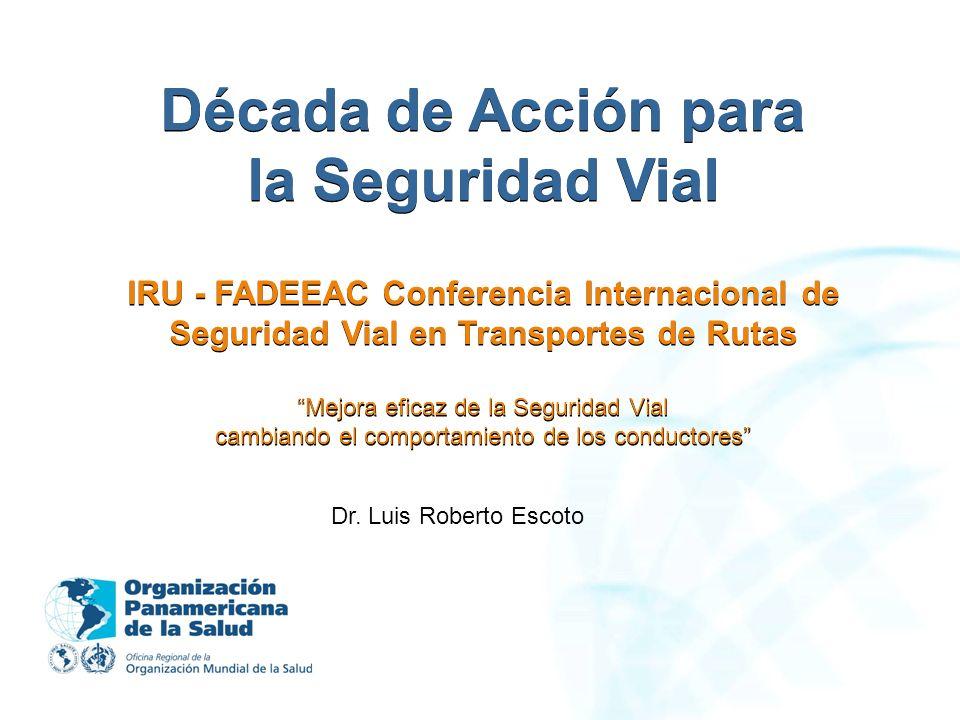 Década de Acción para la Seguridad Vial IRU - FADEEAC Conferencia Internacional de Seguridad Vial en Transportes de Rutas Mejora eficaz de la Seguridad Vial cambiando el comportamiento de los conductores