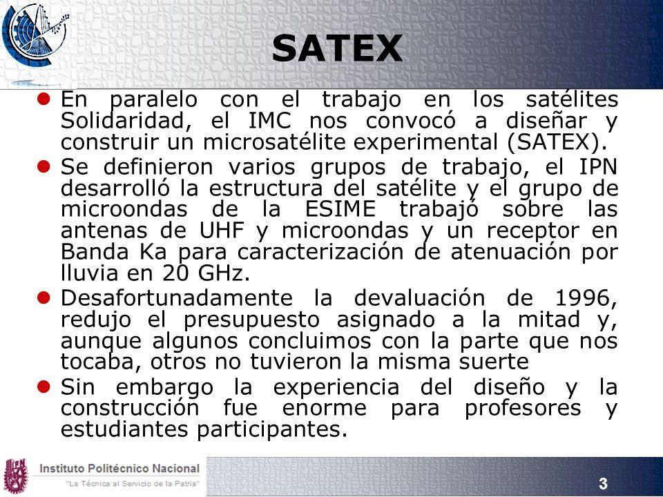 SATEX En paralelo con el trabajo en los satélites Solidaridad, el IMC nos convocó a diseñar y construir un microsatélite experimental (SATEX).