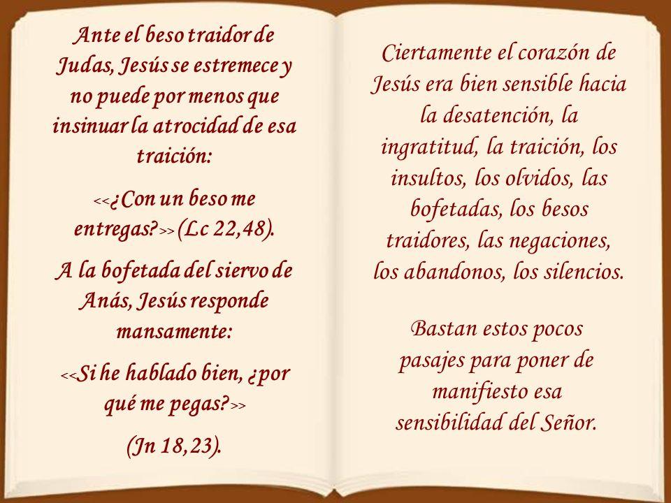 Ante el beso traidor de Judas, Jesús se estremece y no puede por menos que insinuar la atrocidad de esa traición: