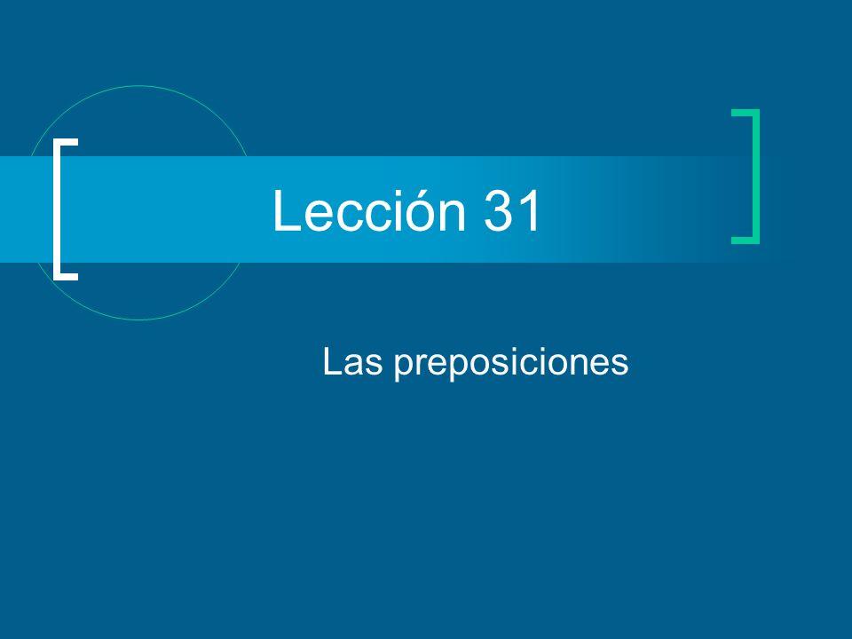 Lección 31 Las preposiciones