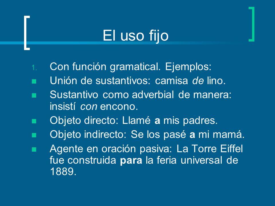 El uso fijo Con función gramatical. Ejemplos: