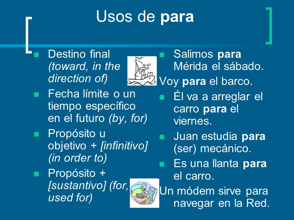 Usos de para Destino final (toward, in the direction of)
