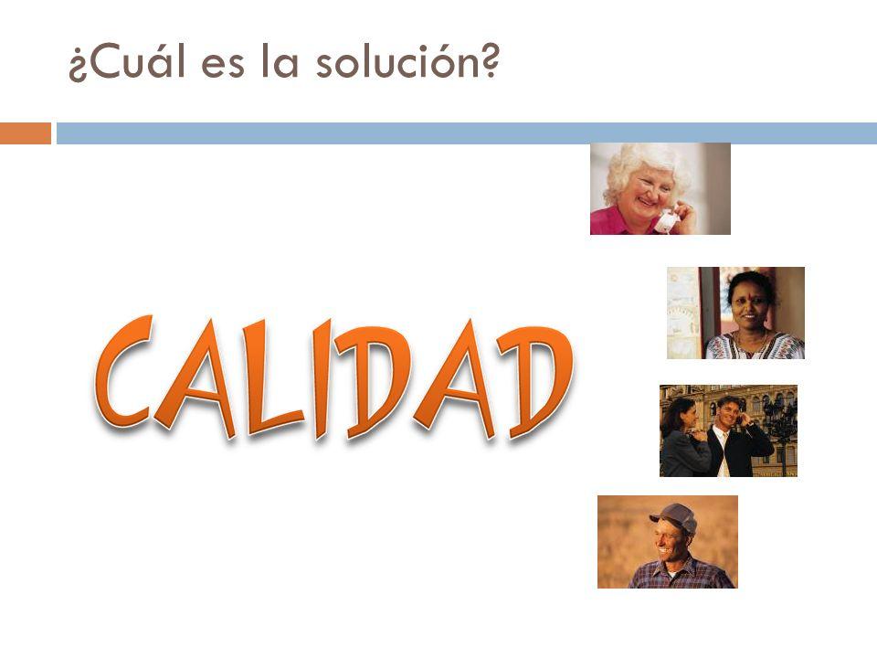 ¿Cuál es la solución La solución para esto es trabajar con CALIDAD.