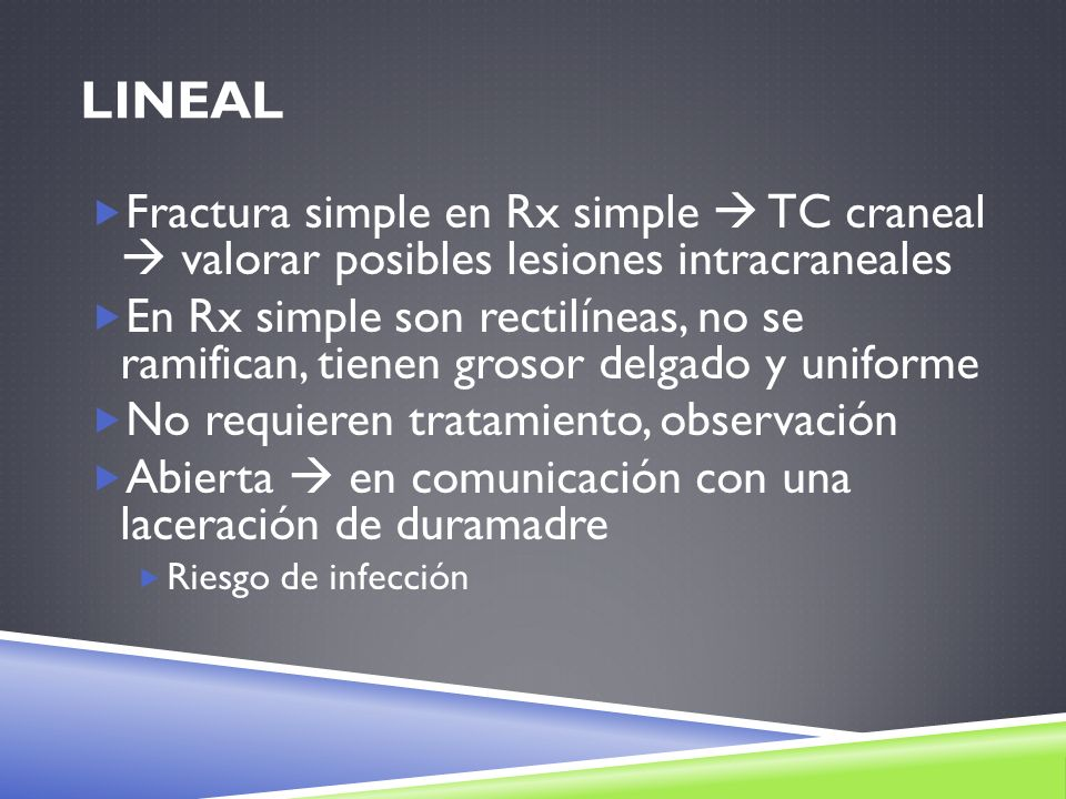Lineal Fractura simple en Rx simple  TC craneal  valorar posibles lesiones intracraneales.
