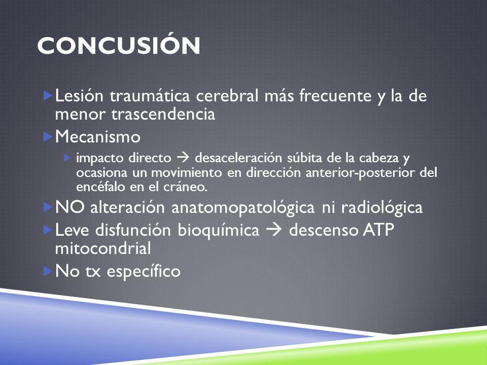 Concusión Lesión traumática cerebral más frecuente y la de menor trascendencia. Mecanismo.