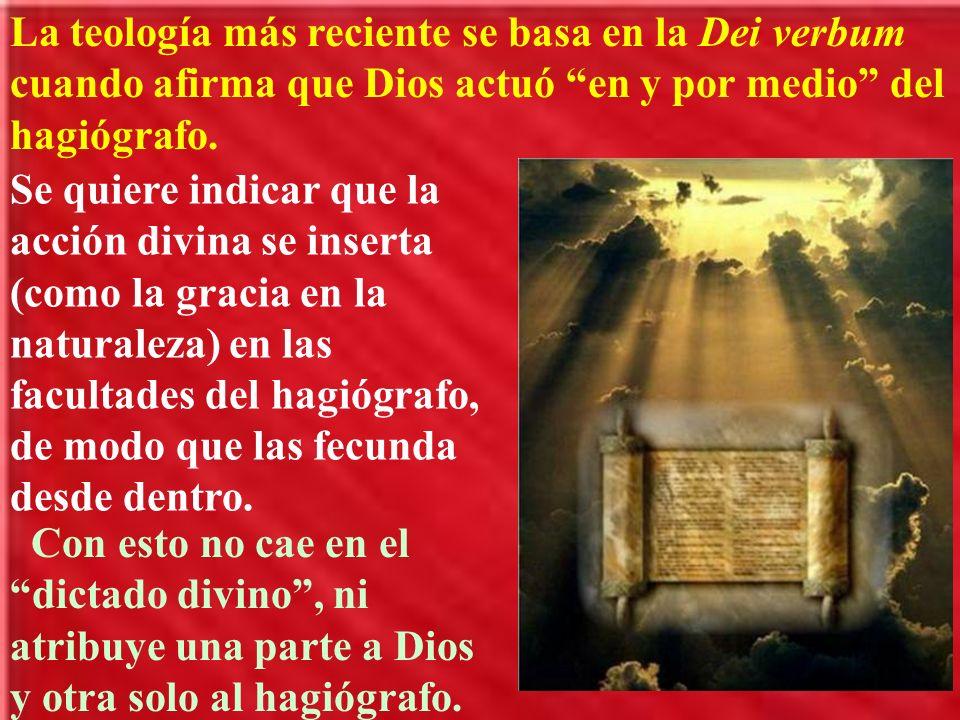 La teología más reciente se basa en la Dei verbum cuando afirma que Dios actuó en y por medio del hagiógrafo.