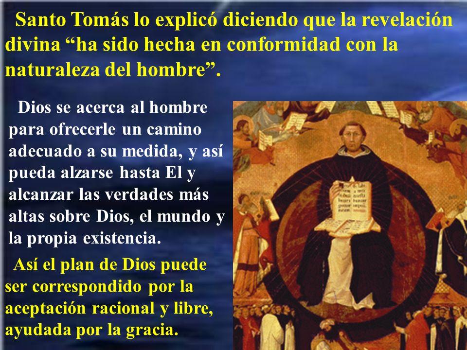 Santo Tomás lo explicó diciendo que la revelación divina ha sido hecha en conformidad con la naturaleza del hombre .