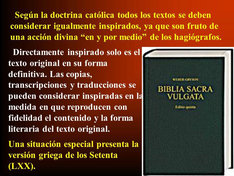 Según la doctrina católica todos los textos se deben considerar igualmente inspirados, ya que son fruto de una acción divina en y por medio de los hagiógrafos.
