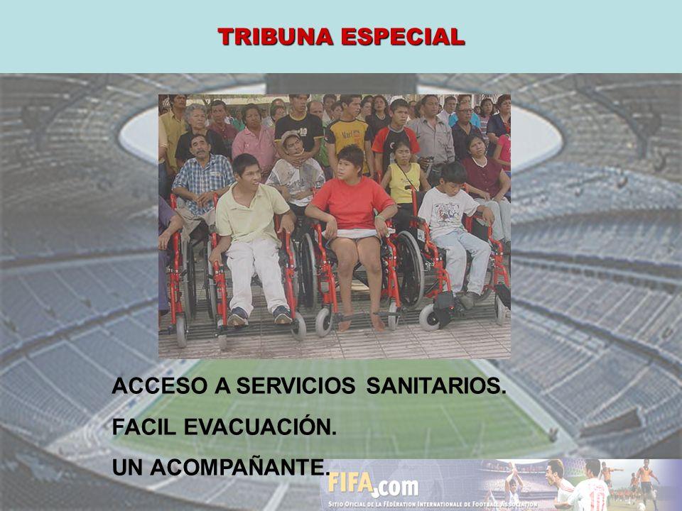 TRIBUNA ESPECIAL ACCESO A SERVICIOS SANITARIOS. FACIL EVACUACIÓN. UN ACOMPAÑANTE.