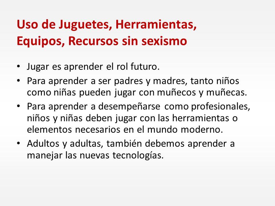 Uso de Juguetes, Herramientas, Equipos, Recursos sin sexismo