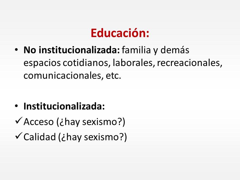 Educación: No institucionalizada: familia y demás espacios cotidianos, laborales, recreacionales, comunicacionales, etc.