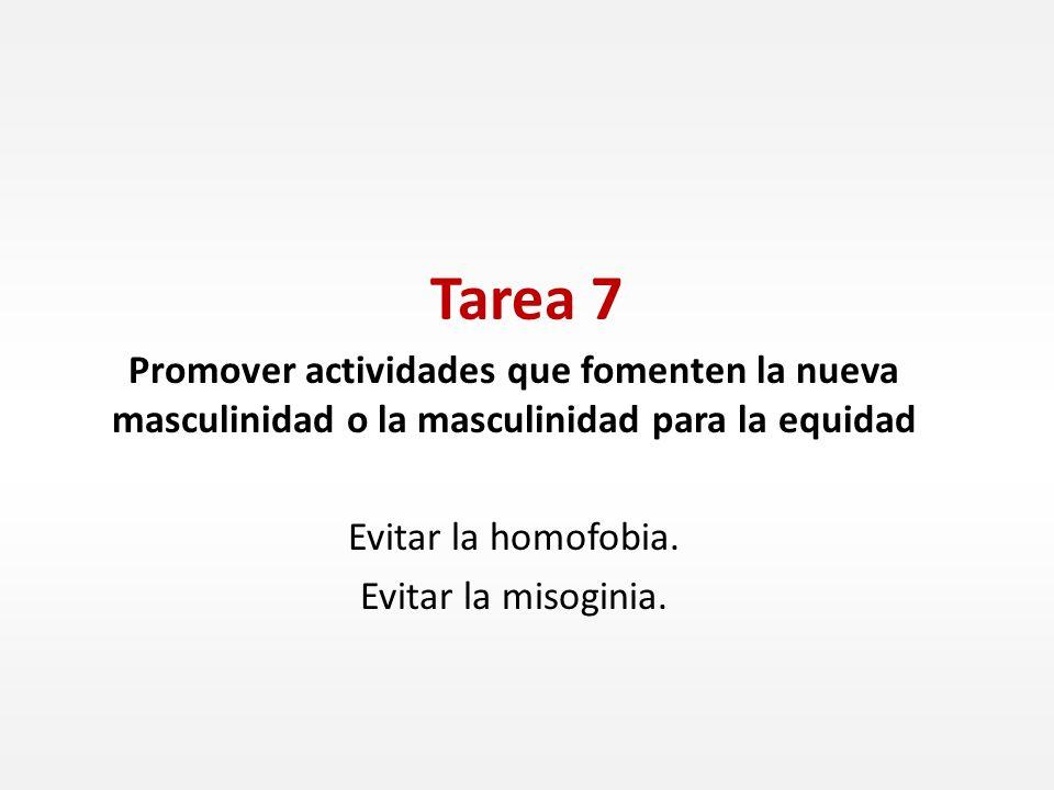 Tarea 7 Promover actividades que fomenten la nueva masculinidad o la masculinidad para la equidad. Evitar la homofobia.