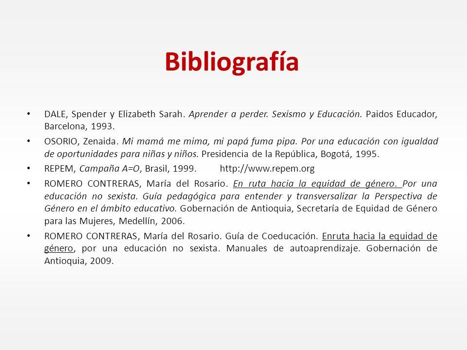 Bibliografía DALE, Spender y Elizabeth Sarah. Aprender a perder. Sexismo y Educación. Paidos Educador, Barcelona, 1993.