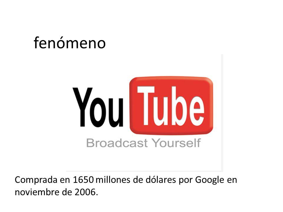 fenómeno Comprada en 1650 millones de dólares por Google en noviembre de 2006.