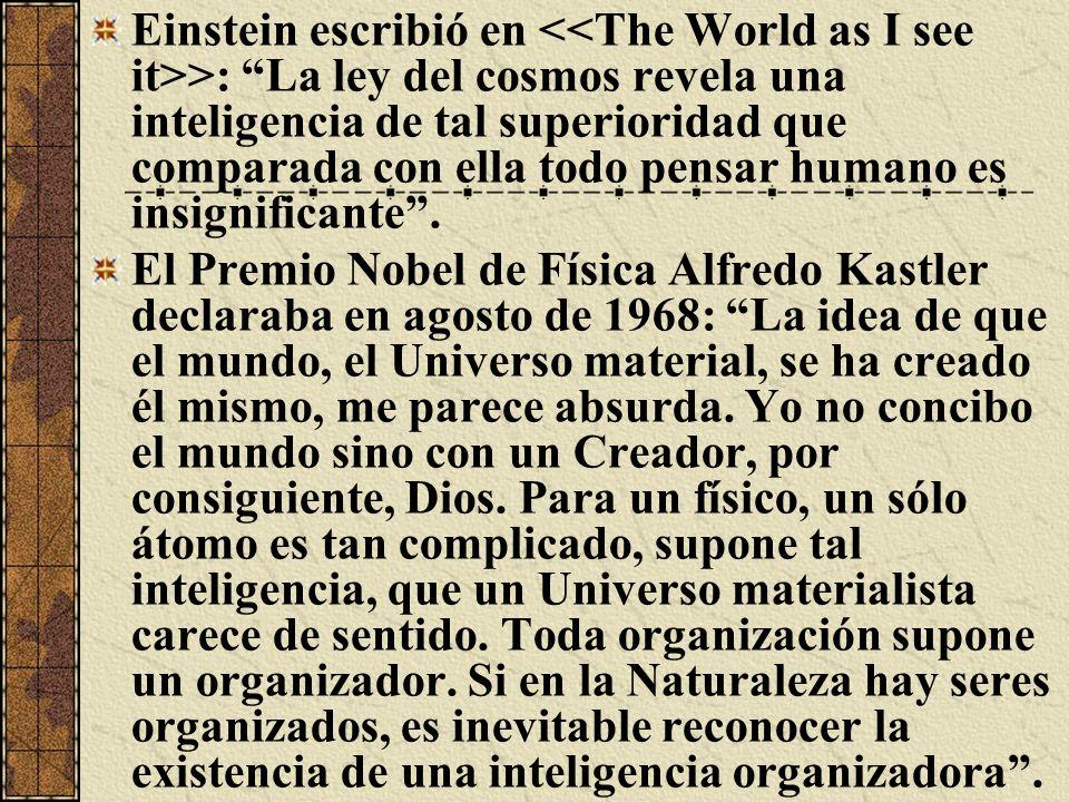 Einstein escribió en <<The World as I see it>>: La ley del cosmos revela una inteligencia de tal superioridad que comparada con ella todo pensar humano es insignificante .