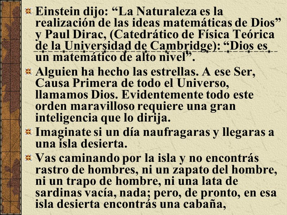 Einstein dijo: La Naturaleza es la realización de las ideas matemáticas de Dios y Paul Dirac, (Catedrático de Física Teórica de la Universidad de Cambridge): Dios es un matemático de alto nivel .
