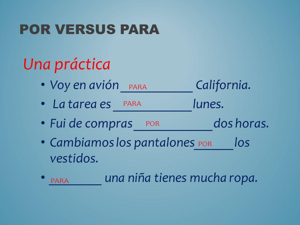 Una práctica Por versus PARA Voy en avión ___________ California.