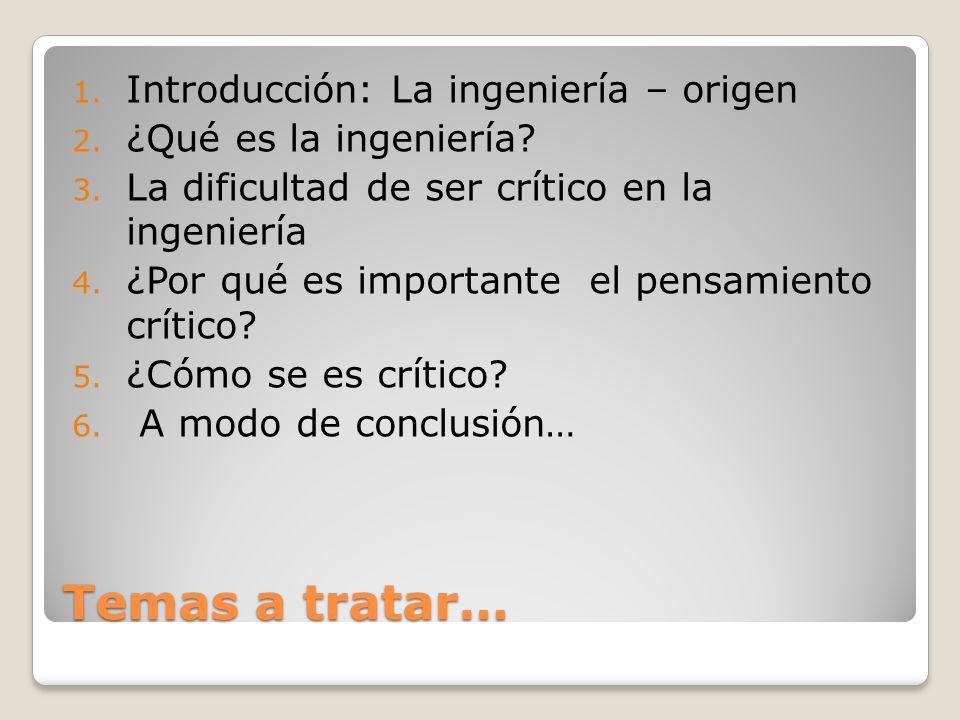 Temas a tratar… Introducción: La ingeniería – origen