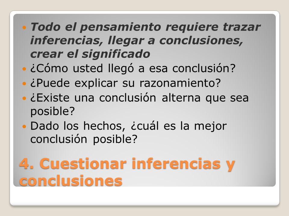 4. Cuestionar inferencias y conclusiones