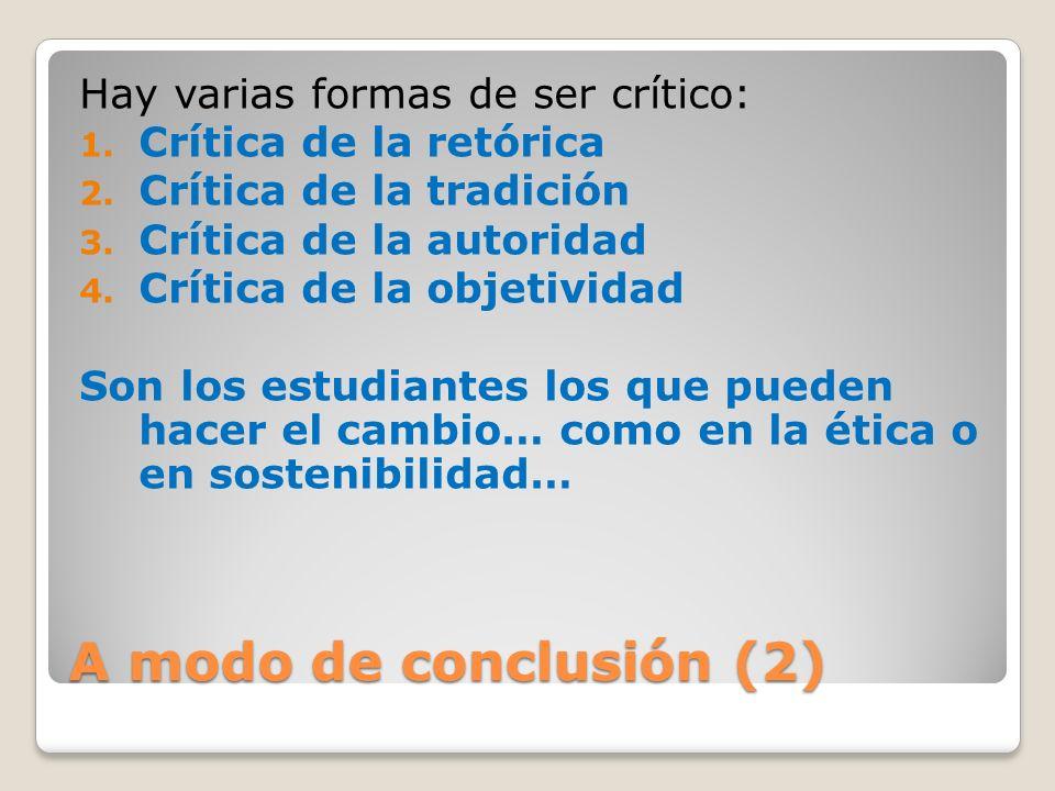 A modo de conclusión (2) Hay varias formas de ser crítico: